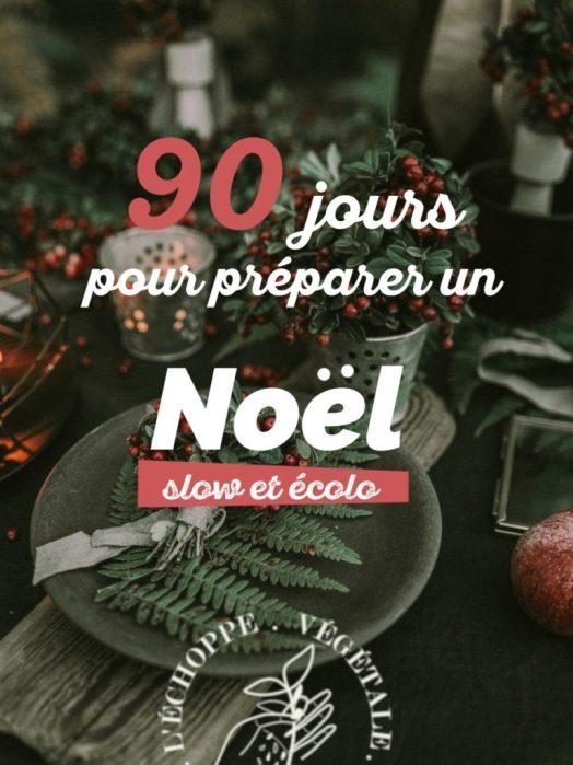 90 jours de conseils pour préparer une fête de Noel slow et écologique | Échoppe Végétale