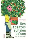 livre pour jardiner avec les enfants en famille : Des tomates sur mon balcon - La Martiniere Jeunesse - Thierry Heuninck (Auteur),Aurore Petit (Illustration)