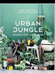 livre pour apprendre à jardine en ville et en intérieur : Urban Jungle : décorer avec les plantes