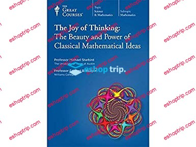 TTC Video The Joy of Thinking The Beauty and Power of Classical Mathematical Ideas