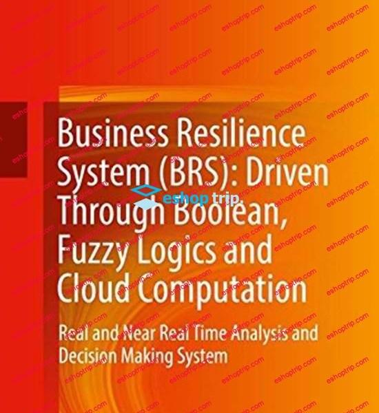 Bahman Zohuri Masoud Moghaddam – Business Resilience System BRS Driven Through Boolean Fuzzy Logics and Cloud Computation