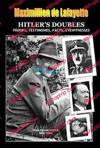 HITLER'S DOUBLES Photos Proofs Testimonies Facts Eyewitnesses