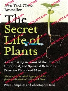 The Secret Life of Plants A Fascinating Account of the Physical Emotional and Spiritual Relations Between Plants and Man