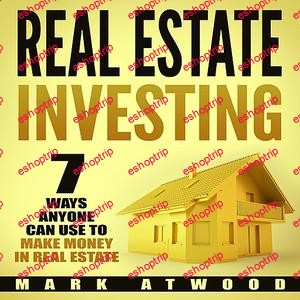 Mark Atwood Real Estate Investing 7 Ways ANYONE Can Use To Make Money In Real Estate