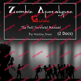 Zombie Apocalypse Guide The Full Survival Manual