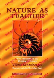 Viktor Schauberger Nature as Teacher – New Principles in the Working of Nature