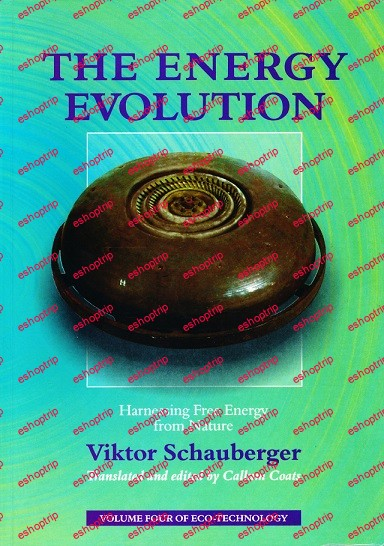 Viktor Schauberger The Energy Evolution Harnessing Free Energy From Nature