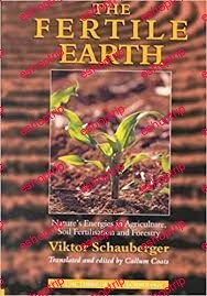 Viktor Schauberger The Fertile Earth – Natures Energies in Agriculture Soil Fertilisation and Forestry