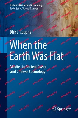When the Earth Was Flat Studies in Ancient Greek and Chinese Cosmology