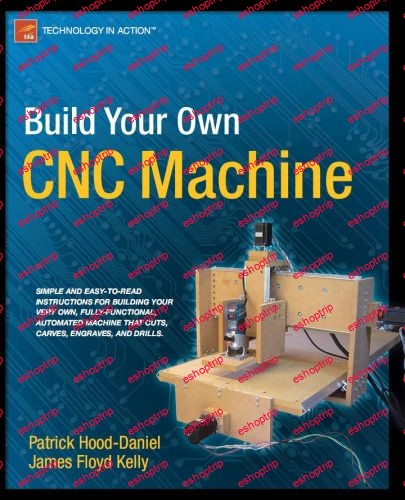 Build Your Own CNC Machine by Patrick Hood Daniel and James Floyd Kelly