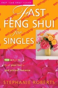 Fast Feng Shui for Singles 108 Ways to Heal Your Home and Attract Romance