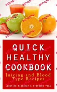 Quick Healthy Cookbook Juicing and Blood Type Recipes by Leontine Ridgeway Stephani Vela
