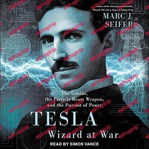 Tesla Wizard at War The Genius the Particle Beam Weapon and the Pursuit of Powe