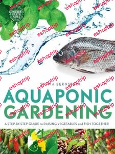 Aquaponic Gardening A Step By Step Guide to Raising Vegetables and Fish Together