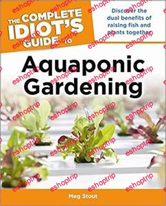 Aquaponic Gardening Discover the Dual Benefits of Raising Fish and Plants Together Idiots Guides