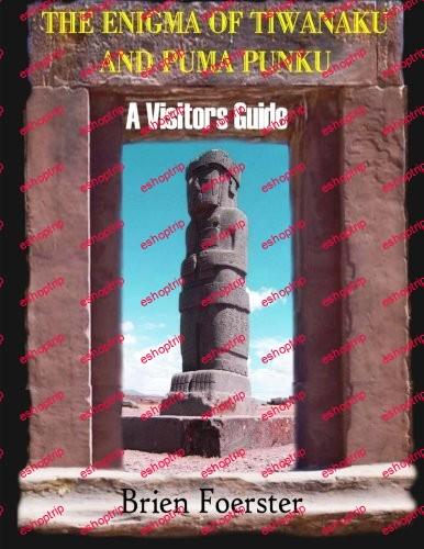 Brien Foerster The Enigma Of Tiwanaku And Puma Punku