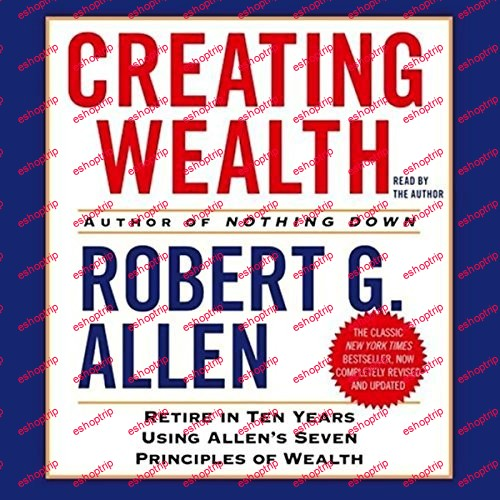 Creating Wealth Retire in 10 Years Using Allens Seven Principles of Wealth