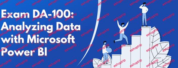 Exam DA 100 Analyzing Data with Microsoft Power BI Video
