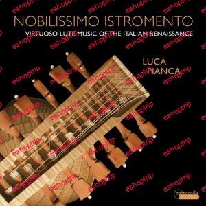 Luca Pianca Nobilissimo Istromento Virtuoso Lute Music of the Italian Renaissance 2021