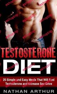 Nathan Arthur Testosterone Diet