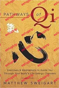 Pathways of Qi Exercises Meditations to Guide You Through Your Bodys Life Energy Channels