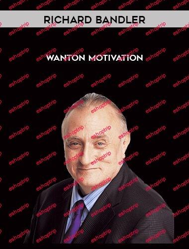 Richard Bandler Wanton Motivation