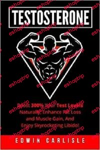 Testosterone Boost 300 Your Test Levels Naturally Enhance Fat Loss and Muscle Gain And Enjoy Skyrocketing Libido