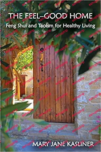 The Feel Good Home Feng Shui and Taoism for Healthy Living
