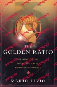 The Golden Ratio The Story of Phi the Worlds Most Astonishing Number