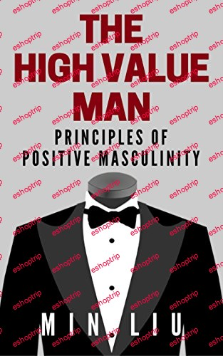 The High Value Man Principles of Positive Masculinity