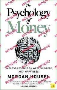 The Psychology of Money Timeless Lessons on Wealth Greed and Happiness