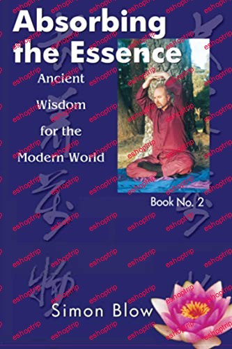 Absorbing the Essence Ancient Wisdom for the Modern World Simon BLow Qigong Book 2