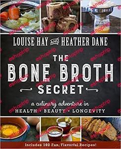 Bone Broth Secret A Culinary Adventure in Health Beauty and Longevity