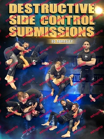 Ed Abrasley Destructive Side Control Submissions