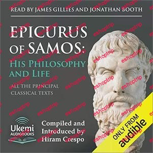 Epicurus of Samos His Philosophy and Life All the Principal Source Texts