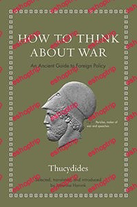 How to Think about War An Ancient Guide to Foreign Policy