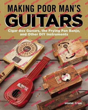 Making Poor Mans Guitars Cigar Box Guitars the Frying Pan Banjo and Other DIY Instruments