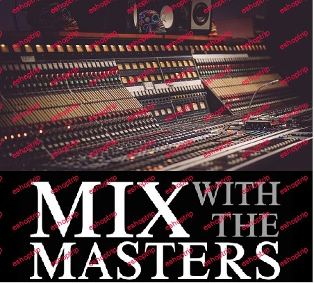 Mix With The Masters Deconstructing Tutorial Collection 2021