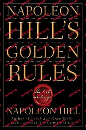 Napoleon Hills Golden Rules The Lost Writings