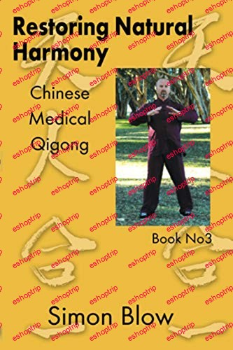 Restoring Natural Harmony Chinese Mediical Qigong Simon Blow Qigong Book 3