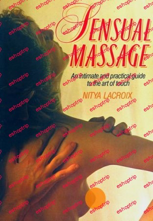 Sensual Massage An Intimate and Practical Guide to the Art of Touch by Nitya Lacroix