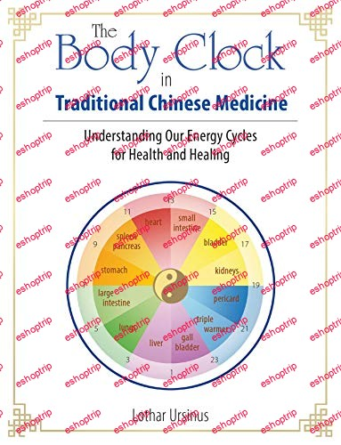 The Body Clock in Traditional Chinese Medicine Understanding Our Energy Cycles for Health and Healing