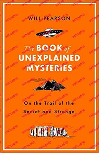 The Book of Unexplained Mysteries On the Trail of the Secret and the Strange