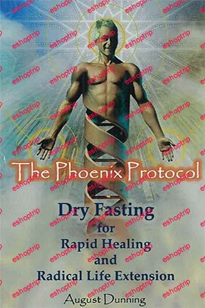 The Phoenix Protocol Dry Fasting for Rapid Healing and Radical Life Extension Functional Immortality 2nd Edition