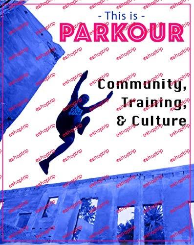 This Is Parkour Community Training Culture