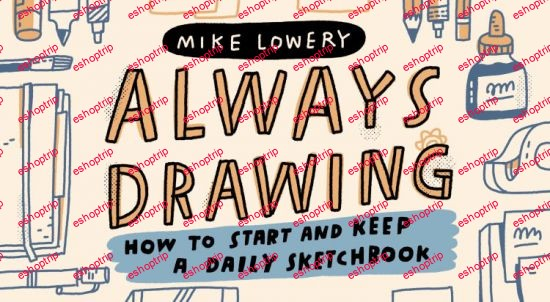 Always Drawing How to Start and Keep a Daily Sketchbook
