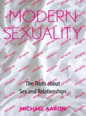Modern Sexuality The Truth about Sex and Relationships