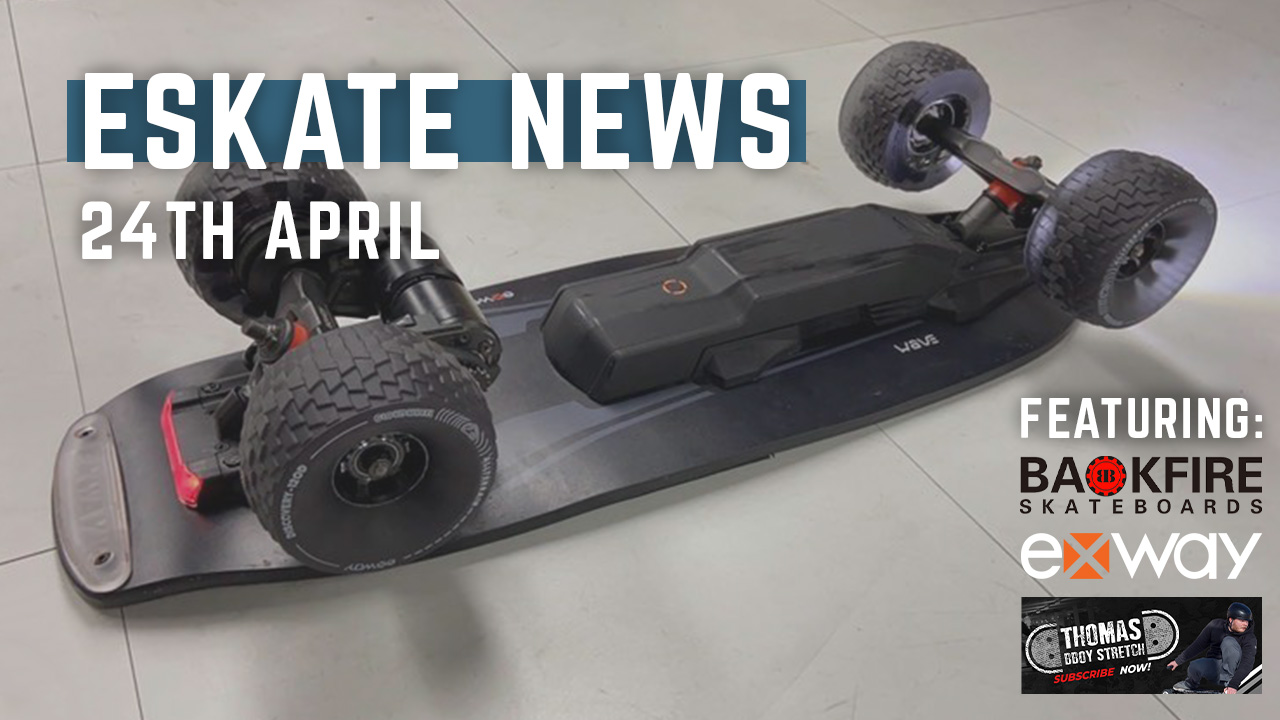 Eskate News with Backfire Zealot, Exway Wave and Thomas BBoy Stretch