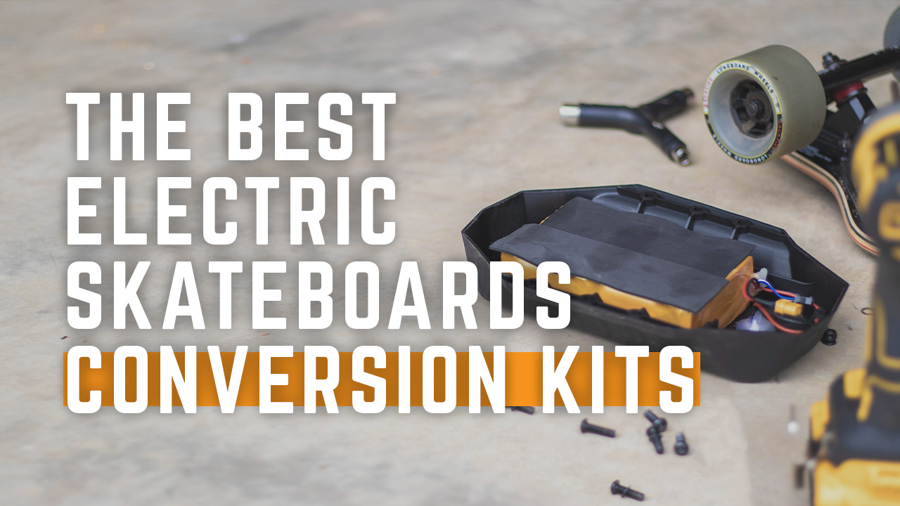 The Best Electric Skateboard Conversion Kits