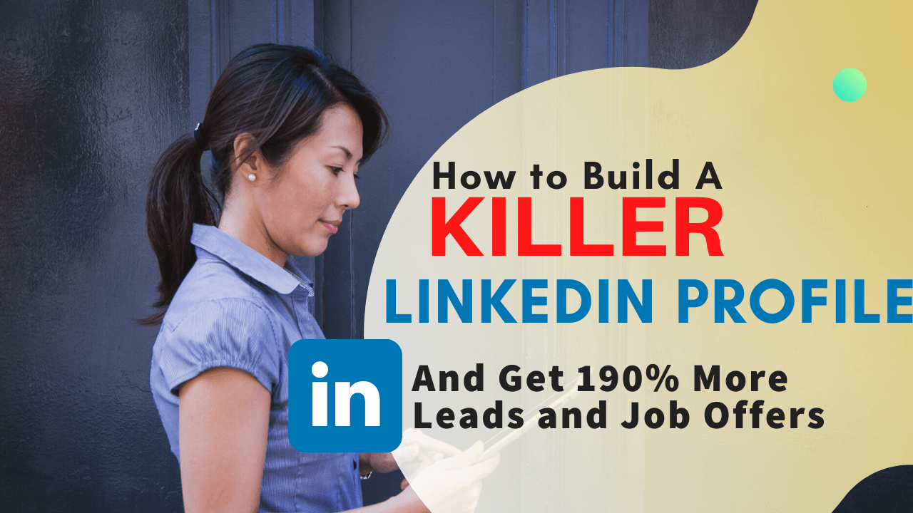 How to Build Your Killer LinkedIn Profile & Get 190% More Job Offers and More Leads